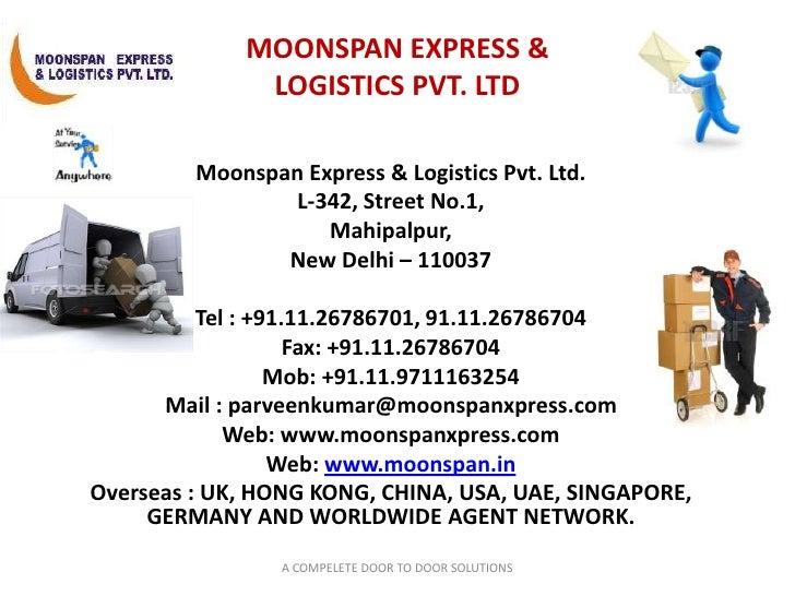 MOONSPAN EXPRESS & LOGISTICS PVT. LTD<br />Moonspan Express & Logistics Pvt. Ltd.<br />L-342, Street No.1,            <br ...