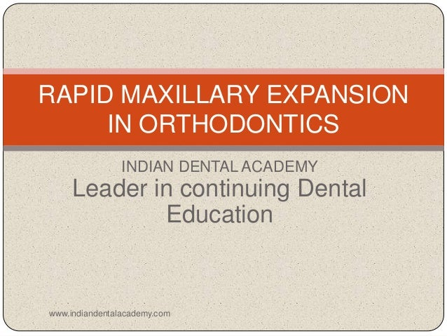 RAPID MAXILLARY EXPANSION IN ORTHODONTICS INDIAN DENTAL ACADEMY Leader in continuing Dental Education www.indiandentalacad...