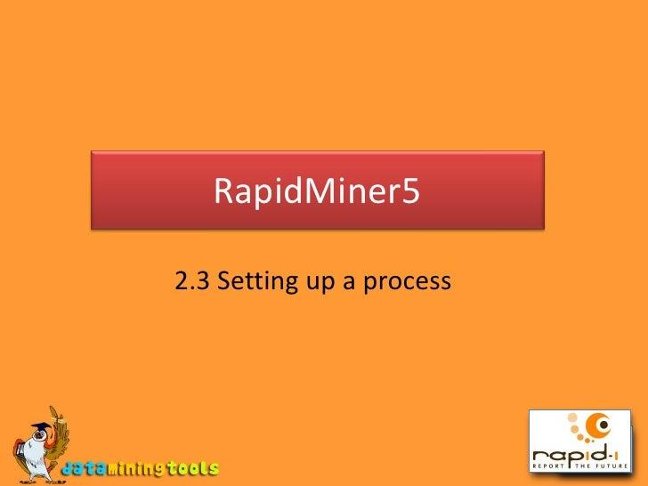 RapidMiner5<br />2.3 Setting up a process<br />