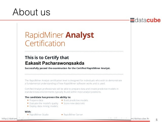 http://dataminingtrend.com http://facebook.com/datacube.th About us 5 RapidMiner Analyst Certification This is to Certify ...