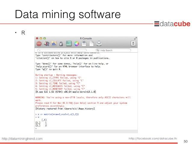 http://dataminingtrend.com http://facebook.com/datacube.th Data mining software • R 50