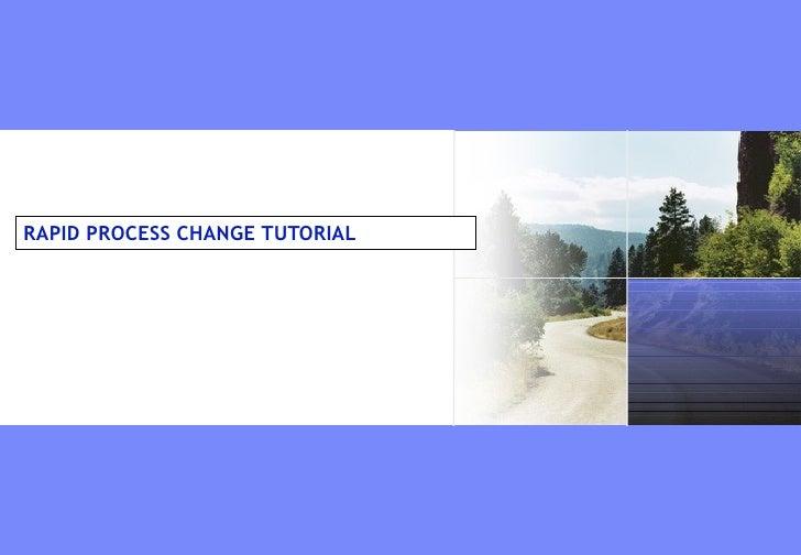 RAPID PROCESS CHANGE TUTORIAL