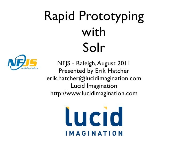 Rapid Prototyping      with       Solr    NFJS - Raleigh, August 2011     Presented by Erik Hatchererik.hatcher@lucidimagi...