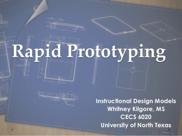Rapid Prototyping         Instructional Design Models              Whitney Kilgore, MS                   CECS 6020        ...
