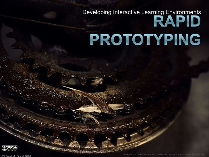 Developing Interactive Learning Environments<br />Rapid Prototyping<br />Michael M. Grant 2010<br />Image from Dude Crush ...