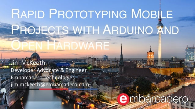 © 2017 Embarcadero Technologies, Inc. All rights reserved. RAPID PROTOTYPING MOBILE PROJECTS WITH ARDUINO AND OPEN HARDWAR...