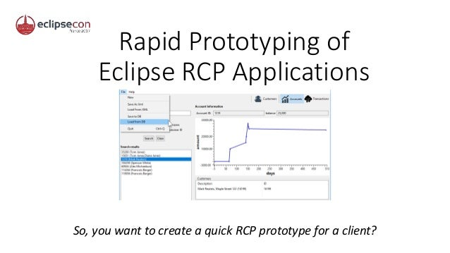 Rapid Prototyping of Eclipse RCP Applications So, you want to create a quick RCP prototype for a client?