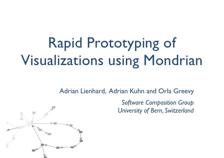 Rapid Prototyping of Visualizations using Mondrian       Adrian Lienhard, Adrian Kuhn and Orla Greevy                     ...