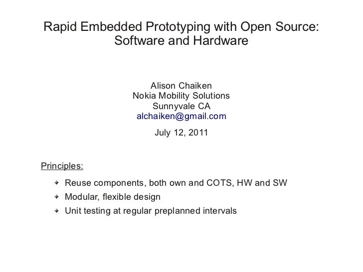 Rapid Embedded Prototyping with Open Source:          Software and Hardware                            Alison Chaiken     ...