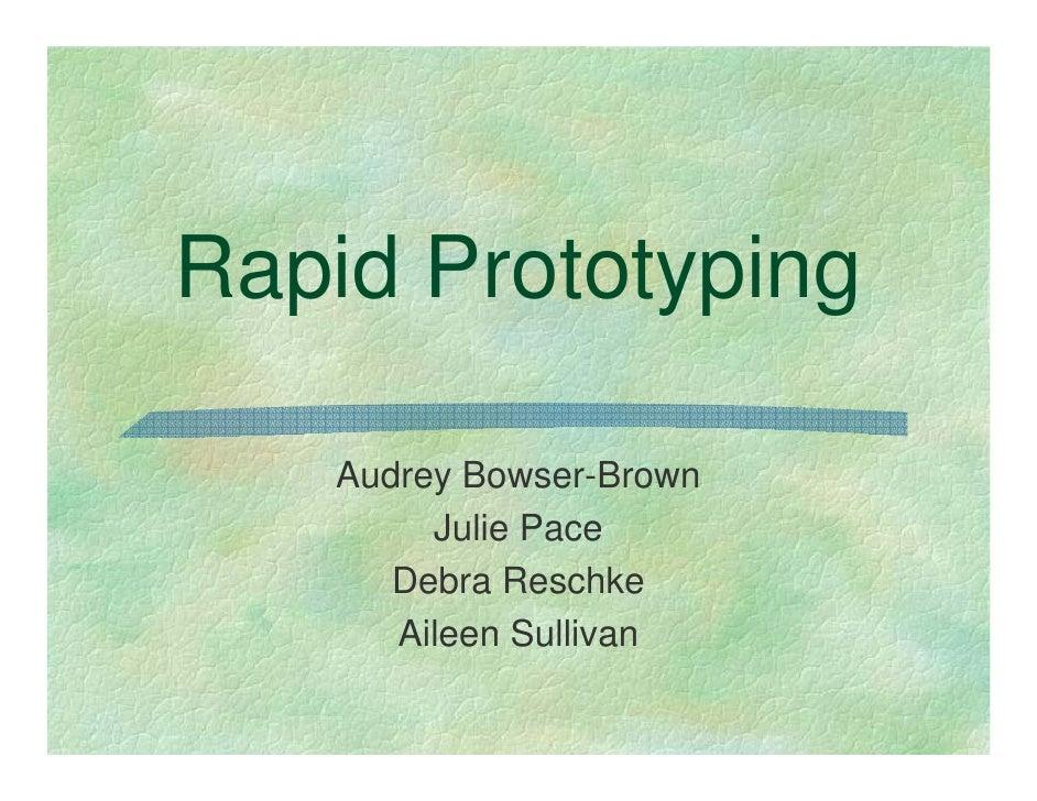 Rapid Prototyping     Audrey Bowser-Brown         Julie Pace       Debra Reschke       Aileen Sullivan