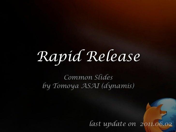 Rapid Release      Common Slidesby Tomoya ASAI (dynamis)            last update on 2011.06.02