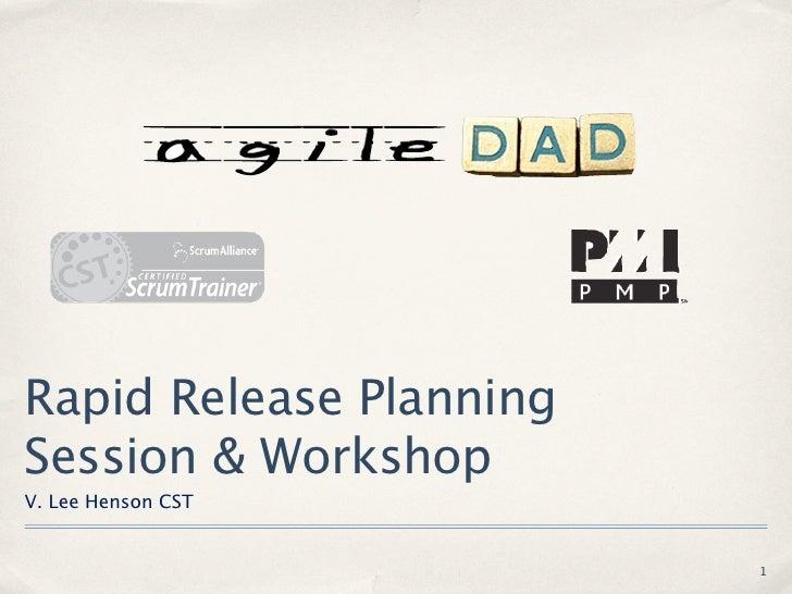 Rapid Release PlanningSession & WorkshopV. Lee Henson CST                         1