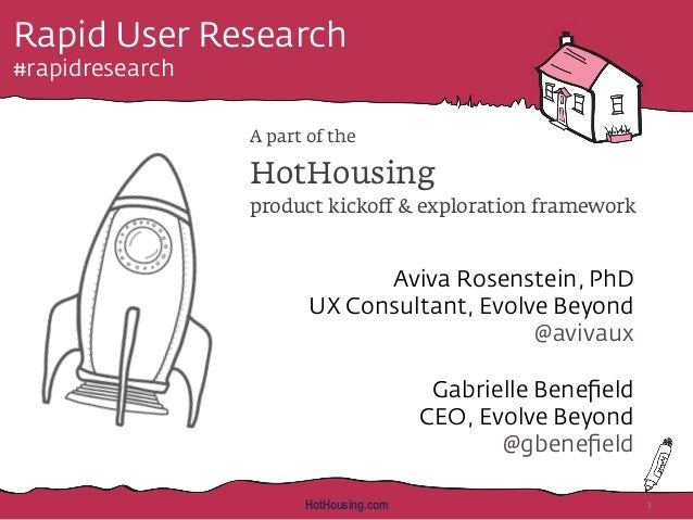 Rapid User Research #rapidresearch A part of the HotHousing product kickoff & exploration framework Aviva Rosenstein, PhD U...