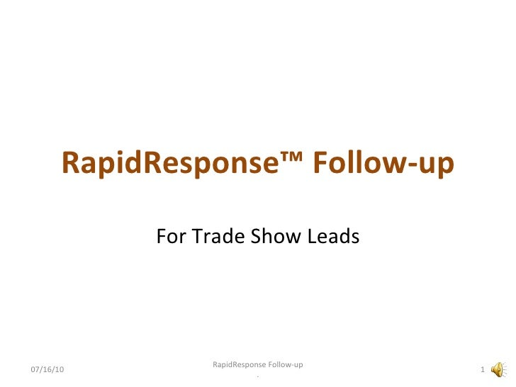 RapidResponse™ Follow-up For Trade Show Leads 07/16/10 RapidResponse Follow-up .