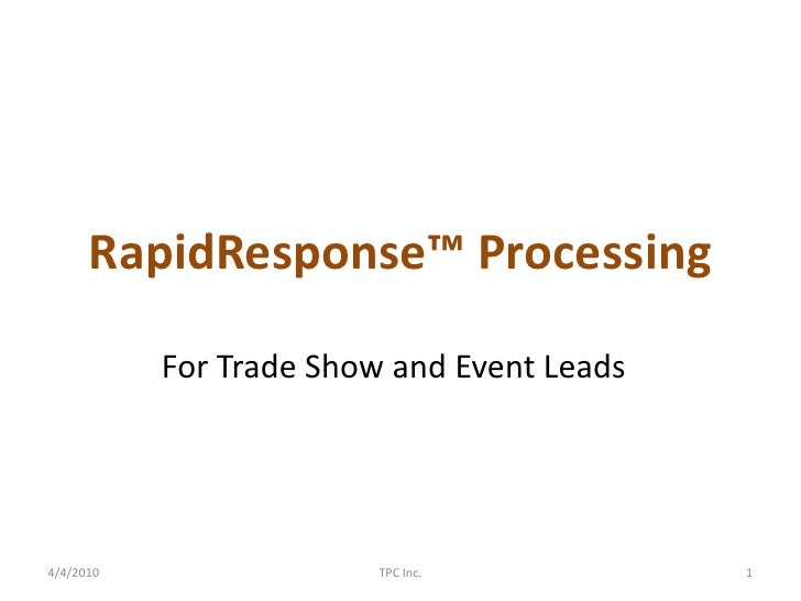 RapidResponse™ Processing<br />For Trade Show and Event Leads<br />4/4/2010<br />TPC Inc.<br />1<br />