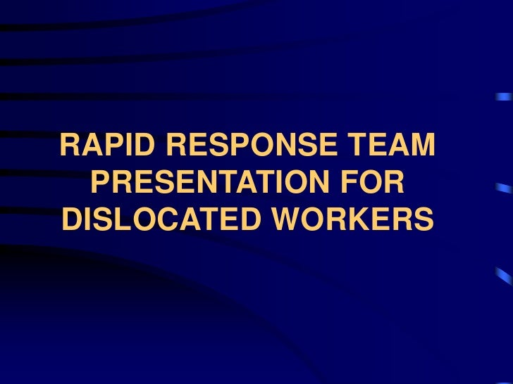 RAPID RESPONSE TEAM   PRESENTATION FOR DISLOCATED WORKERS