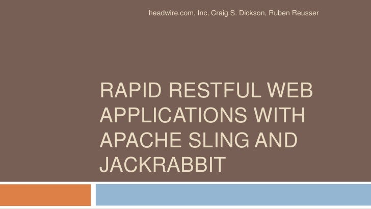 Rapid RESTful Web Applications with Apache Sling and Jackrabbit<br />headwire.com, Inc, Craig S. Dickson, Ruben Reusser<br />