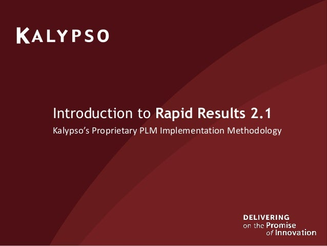 Introduction to Rapid Results 2.1 Kalypso's Proprietary PLM Implementation Methodology
