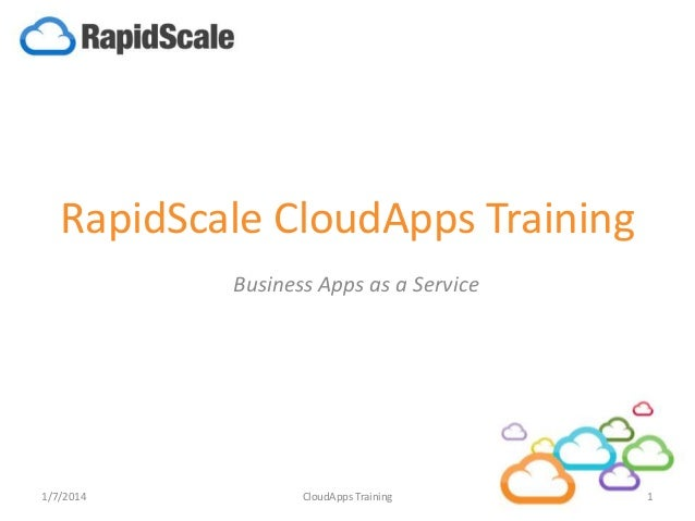 RapidScale CloudApps Training Business Apps as a Service  1/7/2014  CloudApps Training  1