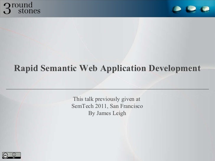 Rapid Semantic Web Application Development This talk previously given at  SemTech 2011, San Francisco By James Leigh