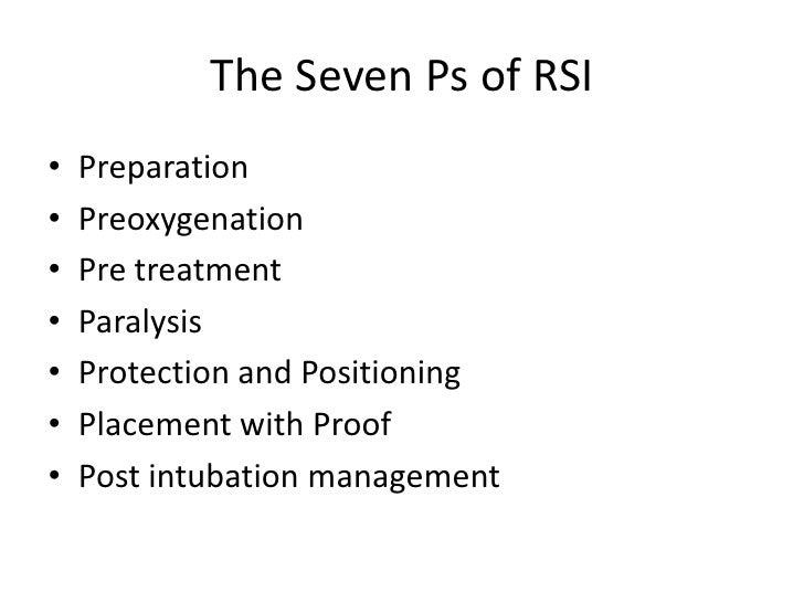 The Seven Ps of RSI•   Preparation•   Preoxygenation•   Pre treatment•   Paralysis•   Protection and Positioning•   Placem...