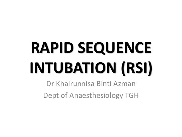 RAPID SEQUENCE INTUBATION (RSI) Dr Khairunnisa Binti Azman Dept of Anaesthesiology TGH