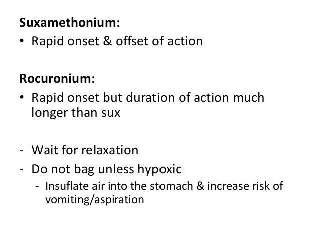 Suxamethonium: • Rapid onset & offset of action Rocuronium: • Rapid onset but duration of action much longer than sux - Wa...
