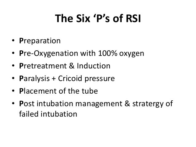 The Six 'P's of RSI • Preparation • Pre-Oxygenation with 100% oxygen • Pretreatment & Induction • Paralysis + Cricoid pres...