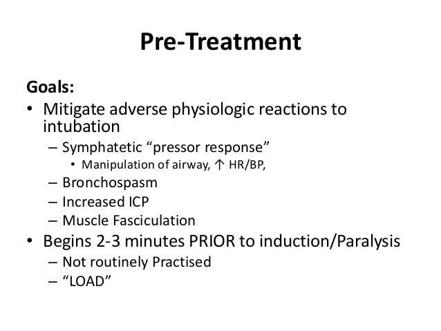 """Pre-Treatment Goals: • Mitigate adverse physiologic reactions to intubation – Symphatetic """"pressor response"""" • Manipulatio..."""