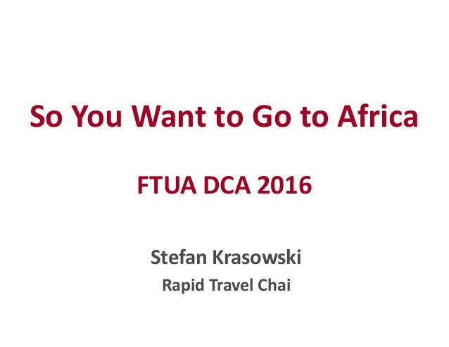 So You Want to Go to Africa FTUA DCA 2016 Stefan Krasowski Rapid Travel Chai