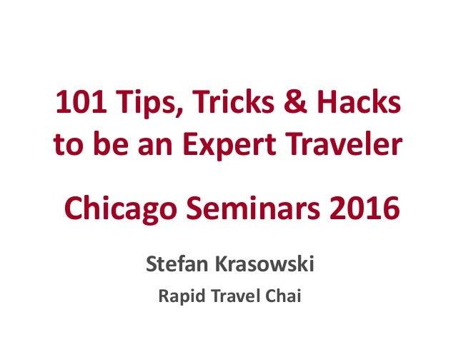 101 Tips, Tricks & Hacks to be an Expert Traveler Chicago Seminars 2016 Stefan Krasowski Rapid Travel Chai