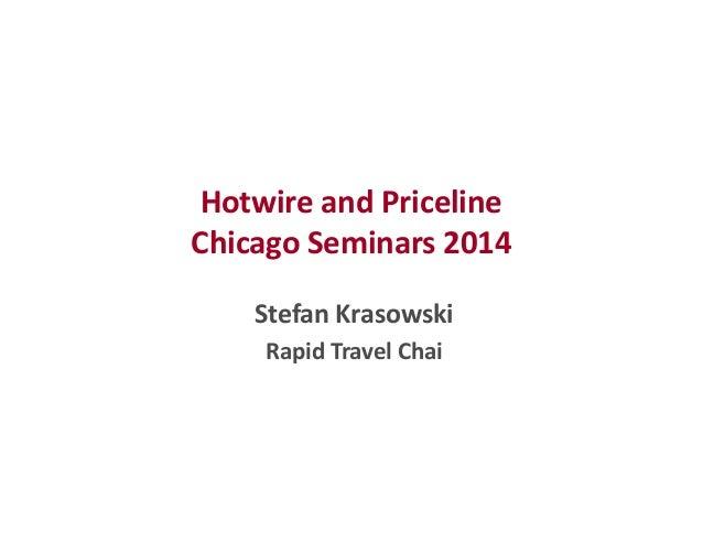 Hotwire and Priceline  Chicago Seminars 2014  Stefan Krasowski  Rapid Travel Chai