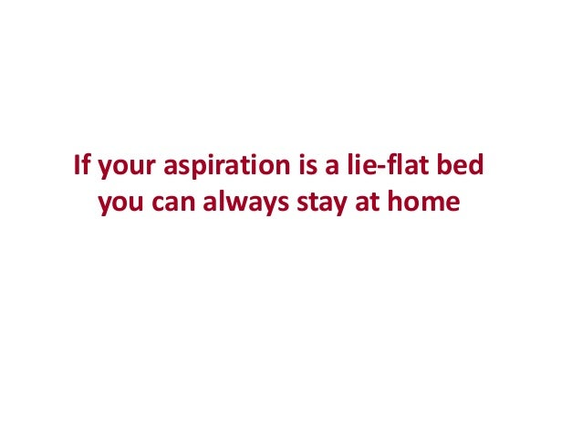 If your aspiration is a lie-flat bedyou can always stay at home
