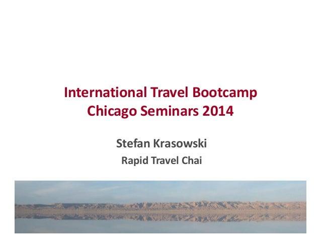 International Travel Bootcamp  Chicago Seminars 2014  Stefan Krasowski  Rapid Travel Chai