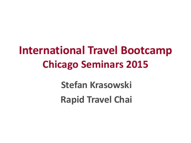 International Travel Bootcamp Chicago Seminars 2015 Stefan Krasowski Rapid Travel Chai