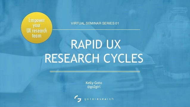 VIRTUAL SEMINAR SERIES 01 Kelly Goto @go2girl RAPID UX 