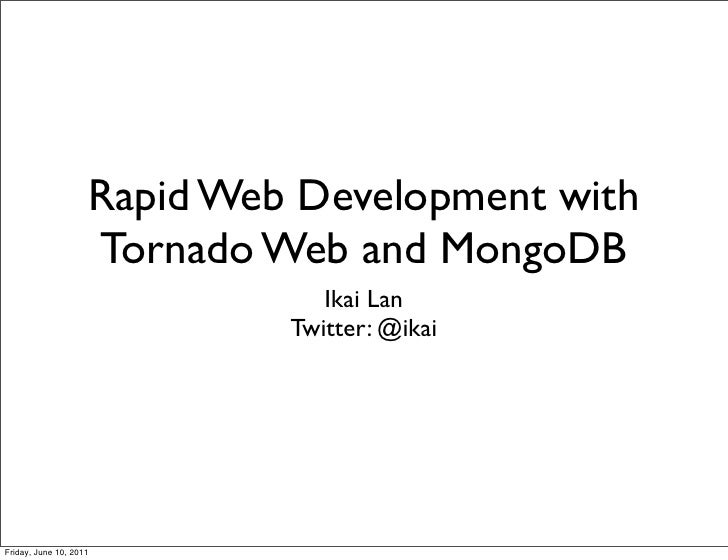 Rapid Web Development with                    Tornado Web and MongoDB                                Ikai Lan             ...