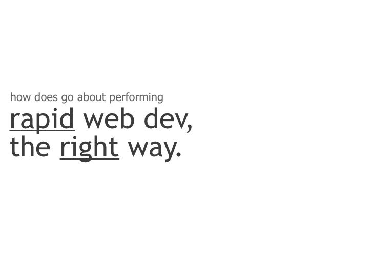 how does go about performingrapid web dev,the right way.