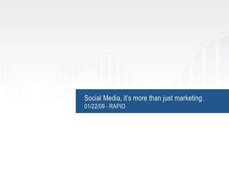 Social Media, it's more than just marketing.01/22/09 - RAPIO<br />