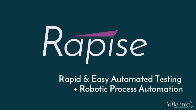 ® Rapid & Easy Automated Testing + Robotic Process Automation