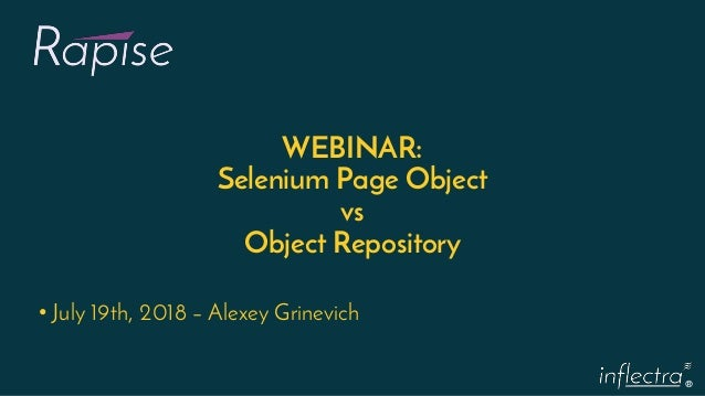 ® WEBINAR: Selenium Page Object vs Object Repository • July 19th, 2018 – Alexey Grinevich