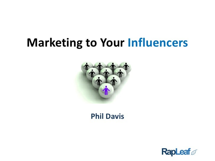 Marketing to Your Influencers                Phil Davis