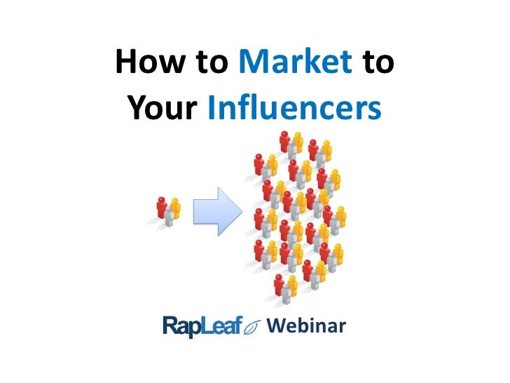 Marketing to Your Influencers                    Webinar