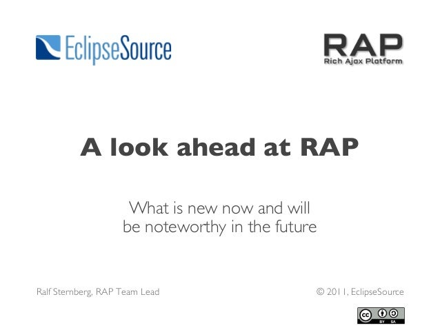 A look ahead at RAP What is new now and will be noteworthy in the future Ralf Sternberg, RAP Team Lead © 2011, EclipseSour...