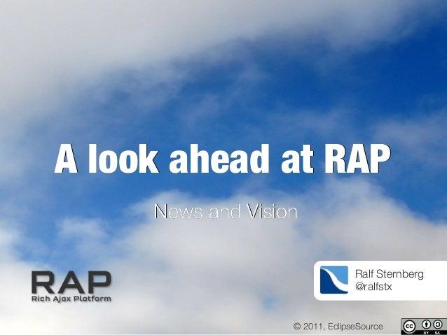 A look ahead at RAPA look ahead at RAP News and VisionNews and Vision Ralf Sternberg @ralfstx © 2011, EclipseSource