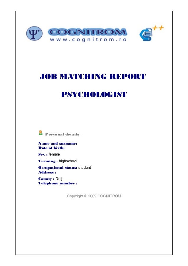 JOB MATCHING REPORT               PSYCHOLOGIST   Personal detailsName and surname:Date of birth:Sex : femaleTraining : hig...