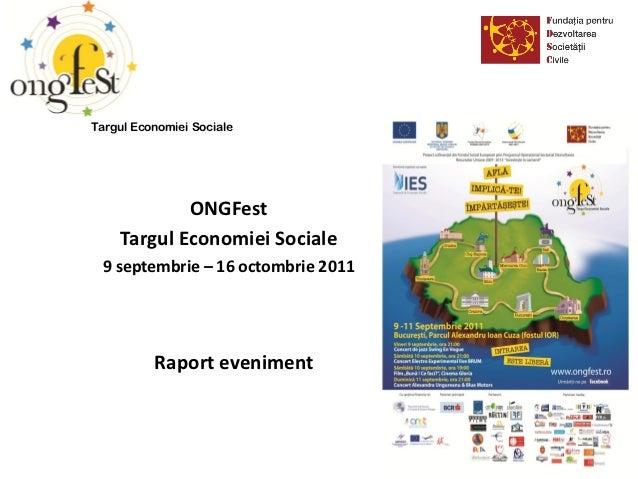 Targul Economiei Sociale            ONGFest    Targul Economiei Sociale 9 septembrie – 16 octombrie 2011          Raport e...