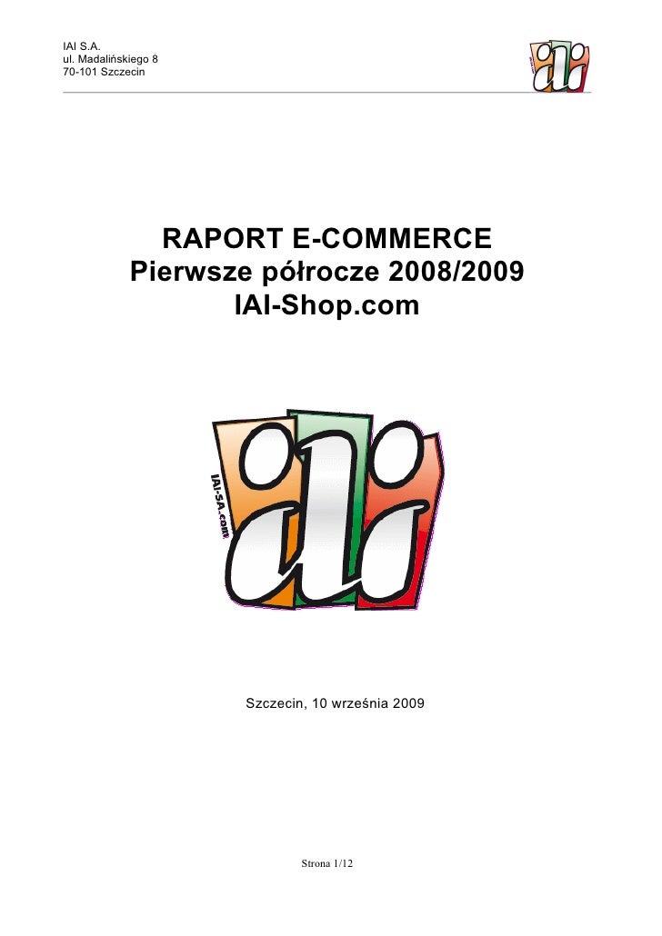 IAI S.A. ul. Madalińskiego 8 70-101 Szczecin                    RAPORT E-COMMERCE              Pierwsze półrocze 2008/2009...