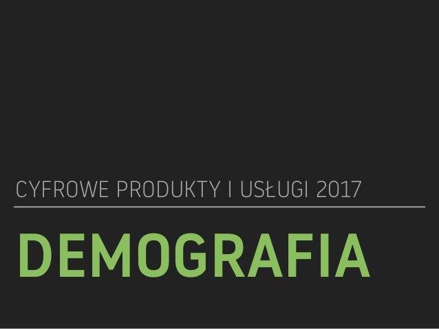 DEMOGRAFIA CYFROWE PRODUKTY I USŁUGI 2017