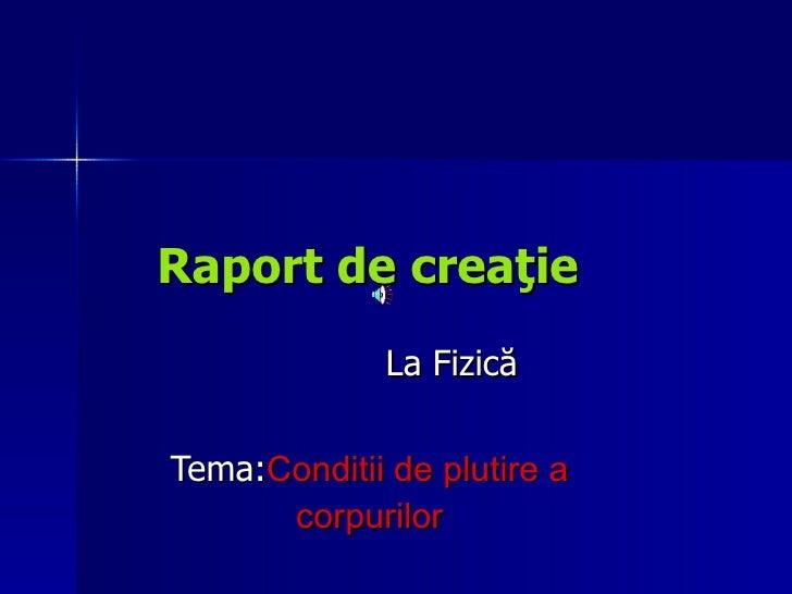 Raport de creaţie La Fizică Tema: Conditii de plutire a corpurilor